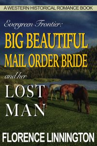 Big Beautiful Mail Order Bride And Her Lost Man: A Western Historical Romance Book