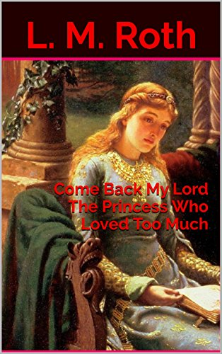 Come Back My Lord The Princess Who Loved Too Much