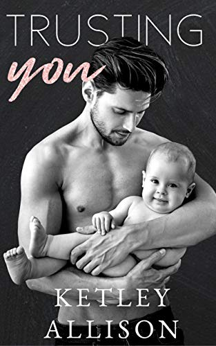 Trusting You: A Surprise Baby Romance