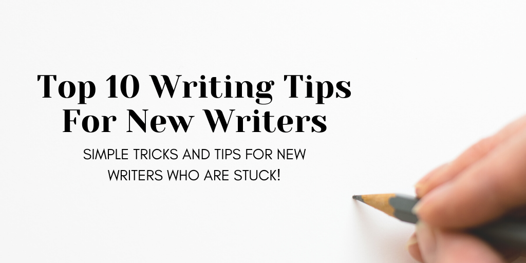 Top 10 Writing Tips For New Writers