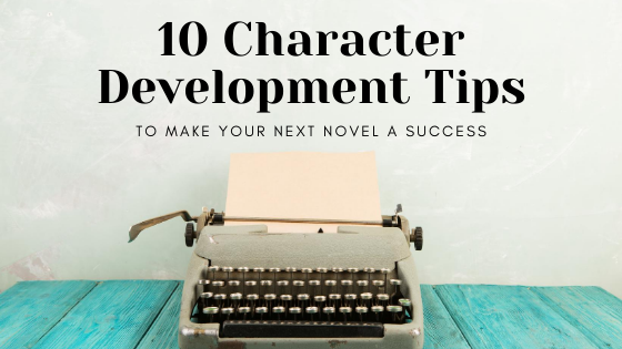 10 Character Development Tips to Make Your Next Novel a Success