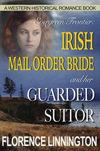 Irish Mail Order Bride And Her Guarded Suitor: A Western Historical Romance Book