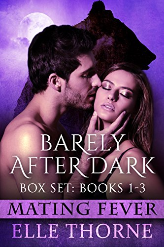 Shifters Forever Worlds Box Set: Barely After Dark: The Box Set Books 1 - 3