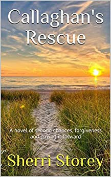 Callaghan's Rescue: A novel of second chances, forgiveness and paying it forward (Tierney Logan Village Book 1)