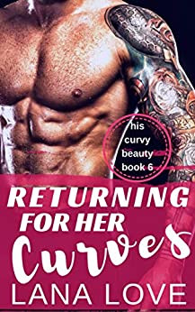 Returning for Her Curves: A BBW & Bad Boy Second-Chance Romance (His Curvy Beauty Book 6)