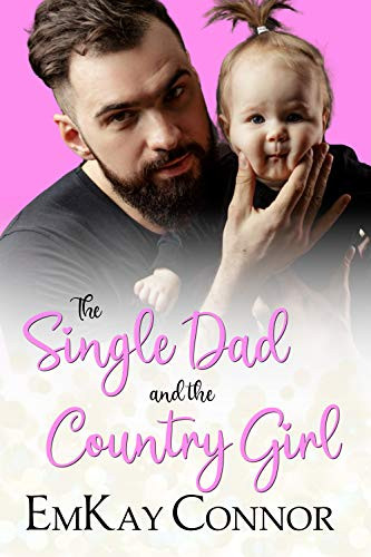 The Single Dad and the Country Girl (That Girl and the Single Dad Book 1)
