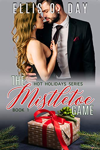 The Mistletoe Game: A steamy, contemporary, romantic comedy (Hot Holidays Book 1)