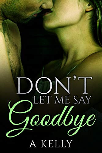 Don't Let Me Say Goodbye