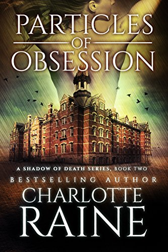 Particles of Obsession (A Shadow of Death Romantic Suspense Series Book 2)