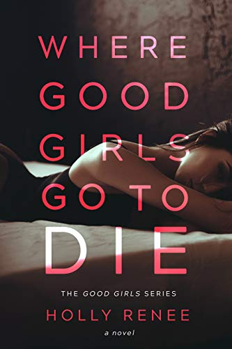 Where Good Girls Go to Die: A Second Chance Romance (The Good Girls Series Book 1)